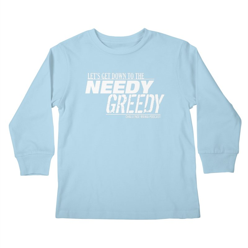 Needy Greedy (White) Kids Longsleeve T-Shirt by Challenge Mania Shop