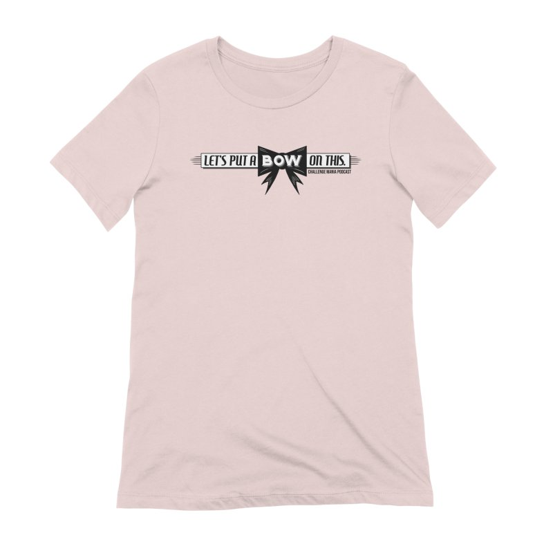 Put a Bow Women's Extra Soft T-Shirt by Challenge Mania Shop