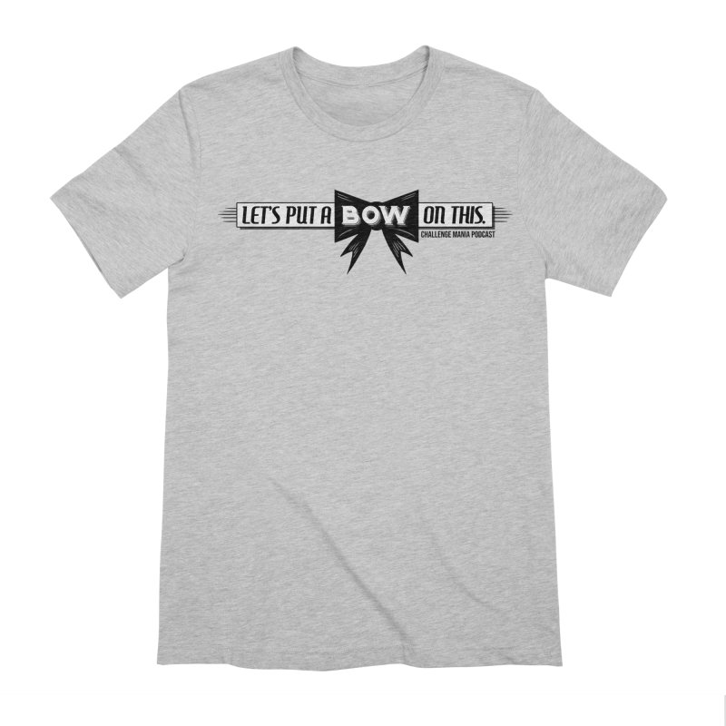 Put a Bow Men's Extra Soft T-Shirt by Challenge Mania Shop