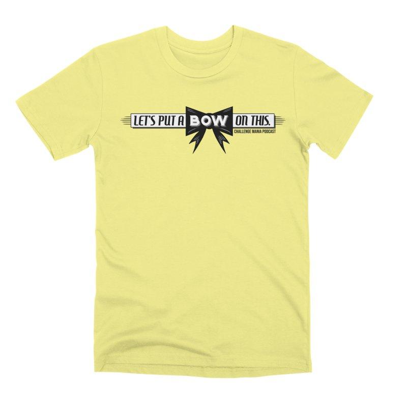 Put a Bow Men's Premium T-Shirt by Challenge Mania Shop