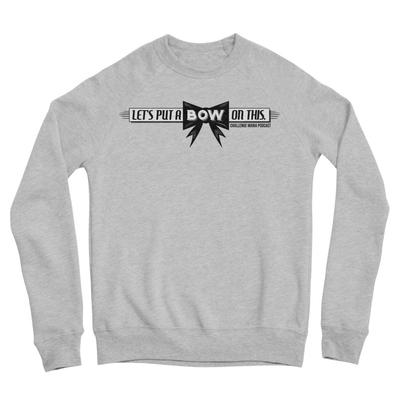 Put a Bow Women's Sponge Fleece Sweatshirt by Challenge Mania Shop