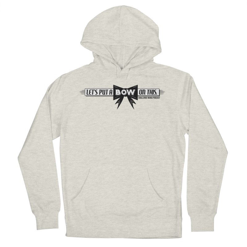Put a Bow Men's French Terry Pullover Hoody by Challenge Mania Shop