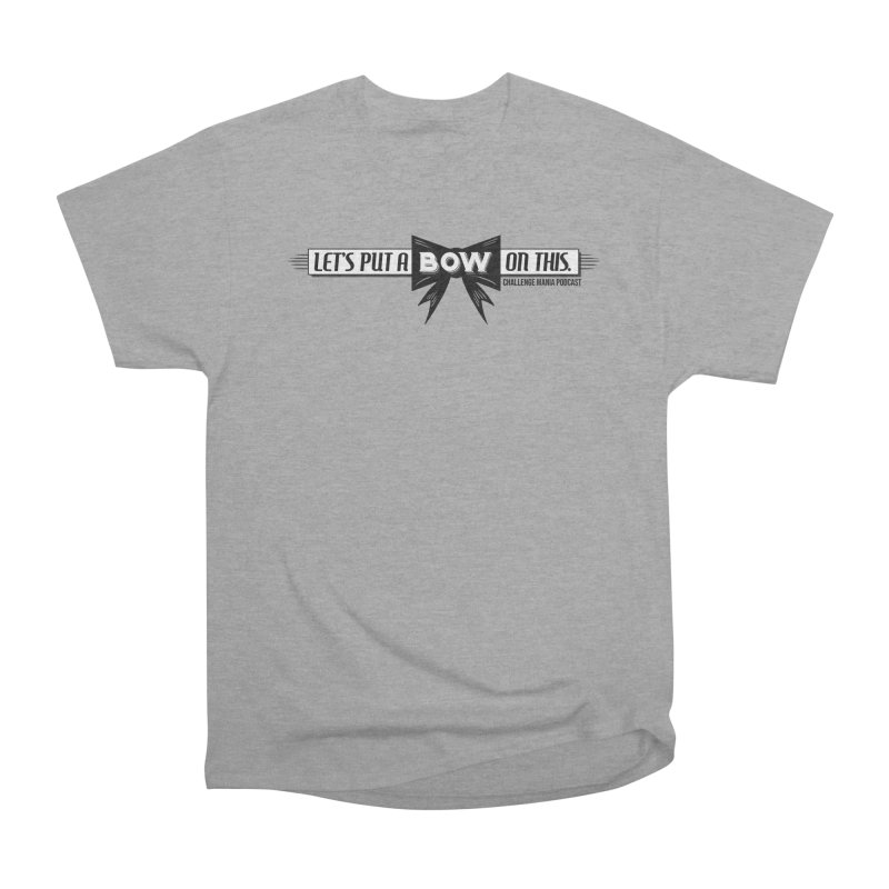 Put a Bow Men's Heavyweight T-Shirt by Challenge Mania Shop
