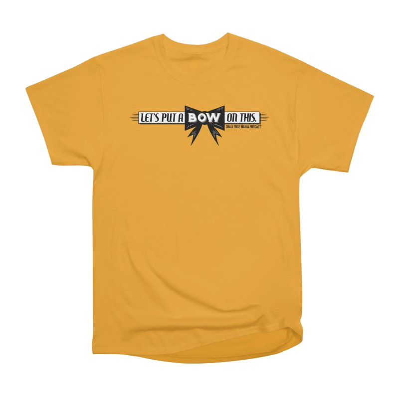 Put a Bow Women's Heavyweight Unisex T-Shirt by Challenge Mania Shop