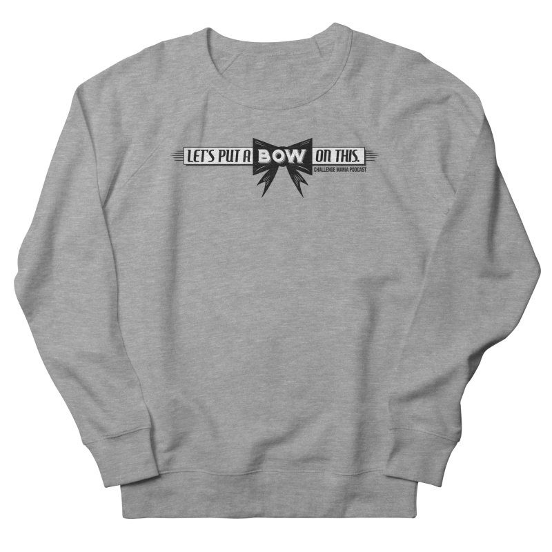 Put a Bow Men's French Terry Sweatshirt by Challenge Mania Shop