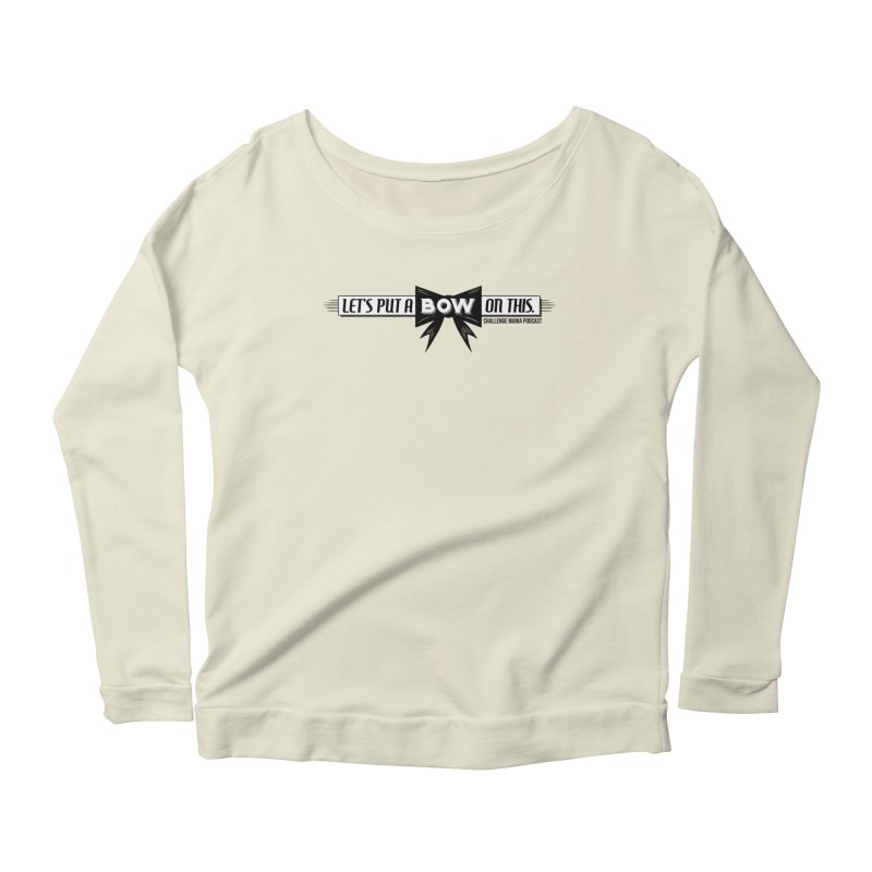 Put a Bow Women's Scoop Neck Longsleeve T-Shirt by Challenge Mania Shop