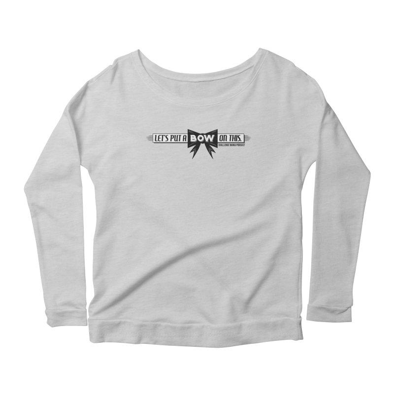 Put a Bow Women's Longsleeve T-Shirt by Challenge Mania Shop