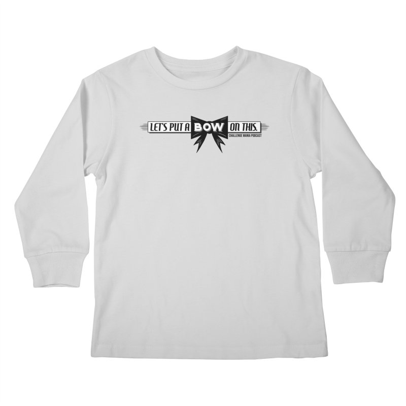 Put a Bow Kids Longsleeve T-Shirt by Challenge Mania Shop