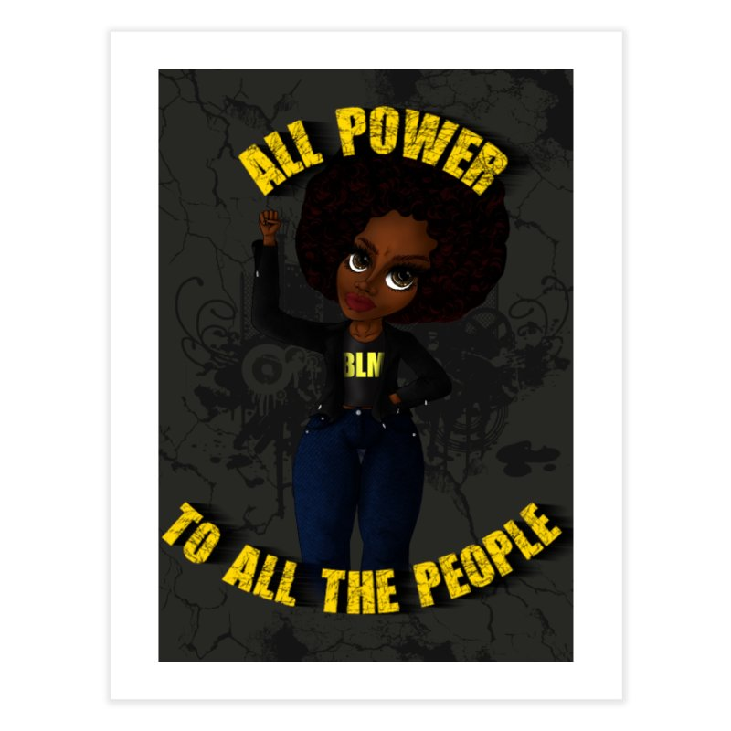 All Power To All The People Home Fine Art Print by CharOne's Artist Shop