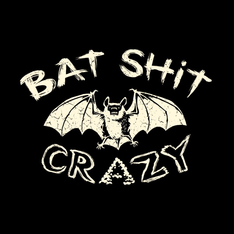 Bat Sh*t Crazy by Cheap Chills Fan Club