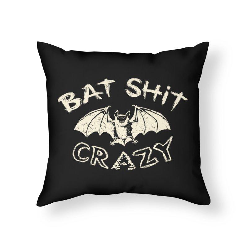 Bat Sh*t Crazy Home Throw Pillow by Cheap Chills Fan Club