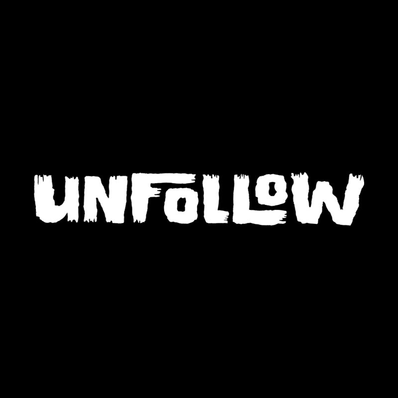 Unfollow by Cheap Chills Fan Club