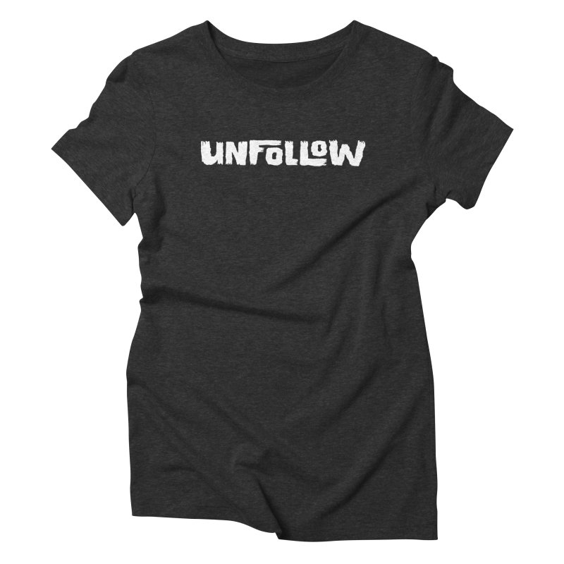 Unfollow Women's Triblend T-Shirt by Cheap Chills Fan Club