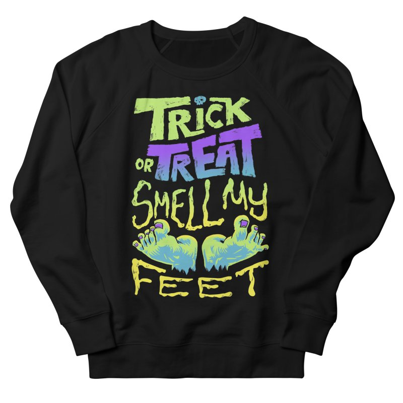 Trick or Treat Smell my Feet- Halloween Tee Women's French Terry Sweatshirt by Cheap Chills Fan Club