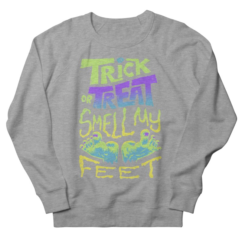 Trick or Treat Smell my Feet- Halloween Tee Men's French Terry Sweatshirt by Cheap Chills Fan Club