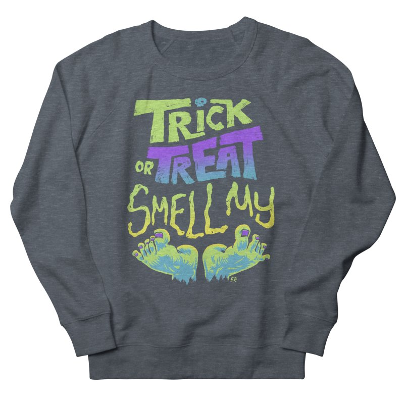 Trick or Treat Smell my Feet- Halloween Tee Women's Sweatshirt by Cheap Chills Fan Club