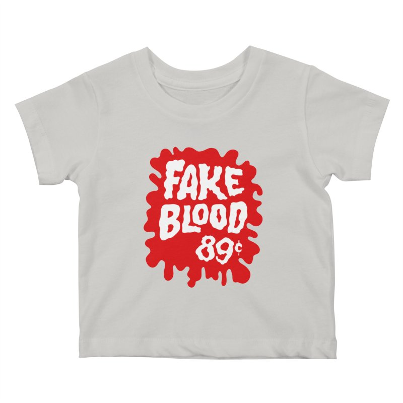 Fake Blood 89¢ Kids Baby T-Shirt by Cheap Chills Fan Club