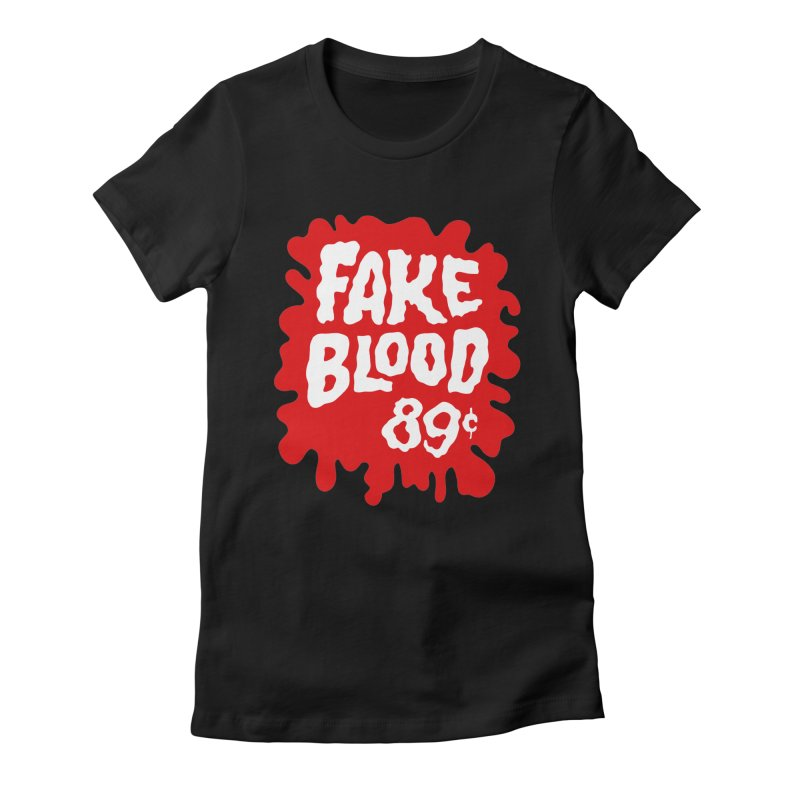 Fake Blood 89¢ Women's Fitted T-Shirt by Cheap Chills Fan Club
