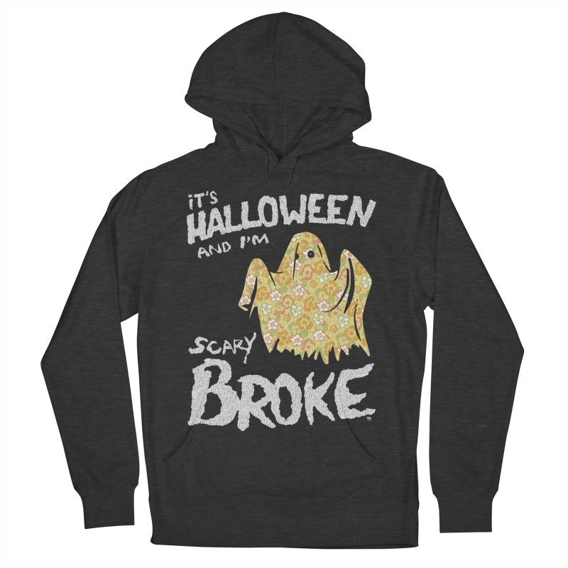 It's Halloween and I'm Scary Broke Men's French Terry Pullover Hoody by Cheap Chills Fan Club