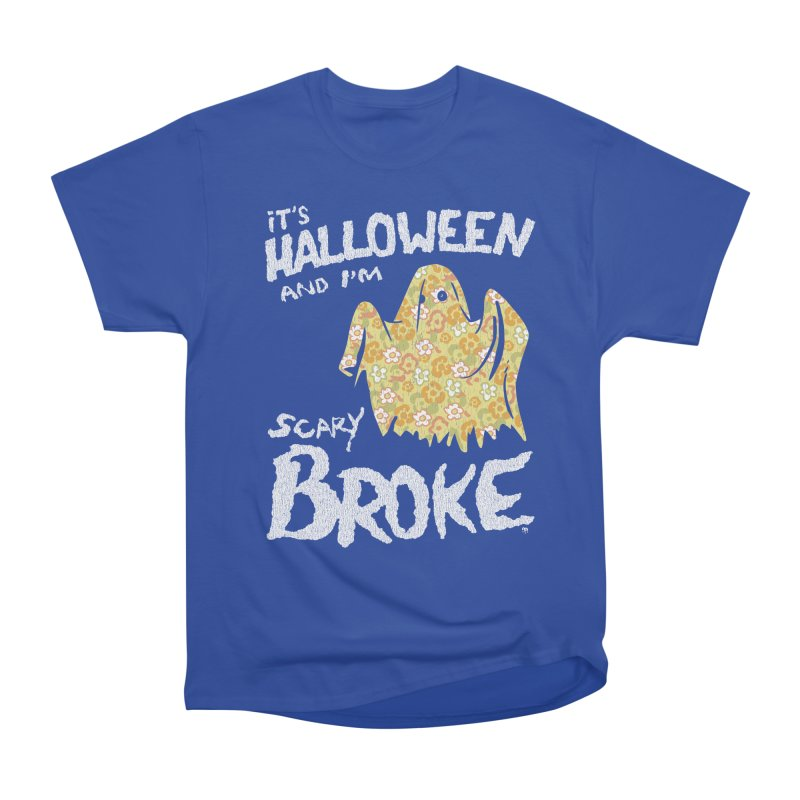 It's Halloween and I'm Scary Broke Women's Classic Unisex T-Shirt by Cheap Chills Fan Club