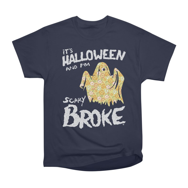 It's Halloween and I'm Scary Broke Men's Heavyweight T-Shirt by Cheap Chills Fan Club