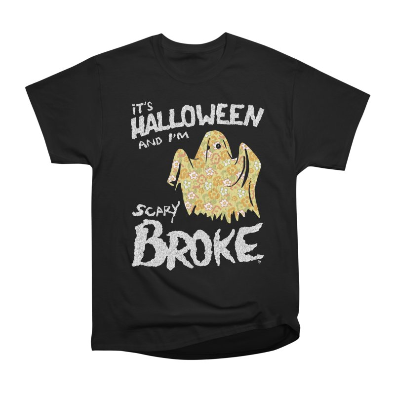 It's Halloween and I'm Scary Broke Women's Heavyweight Unisex T-Shirt by Cheap Chills Fan Club