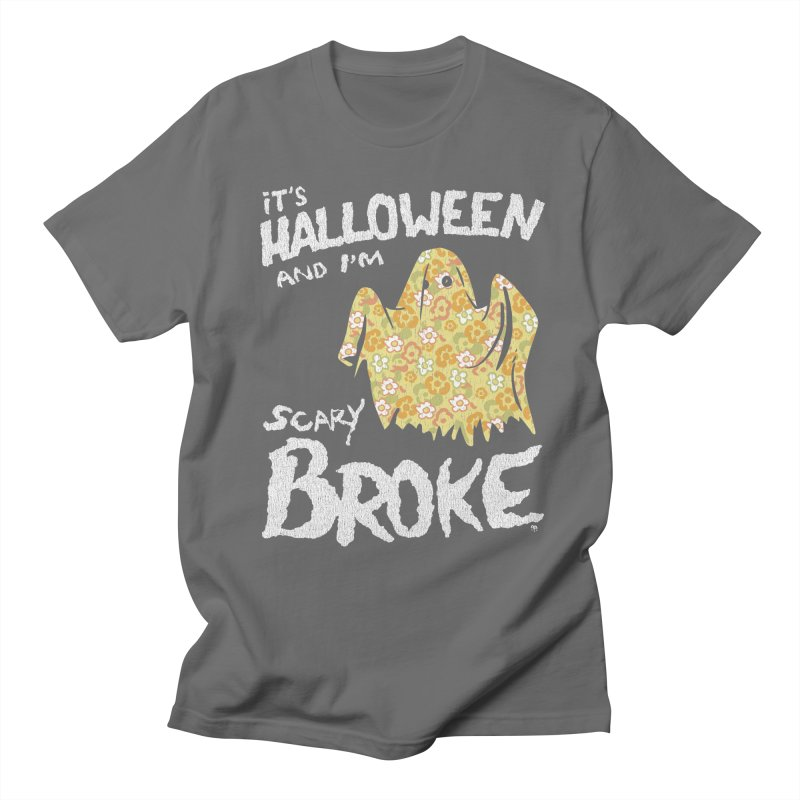 It's Halloween and I'm Scary Broke Men's T-Shirt by Cheap Chills Fan Club