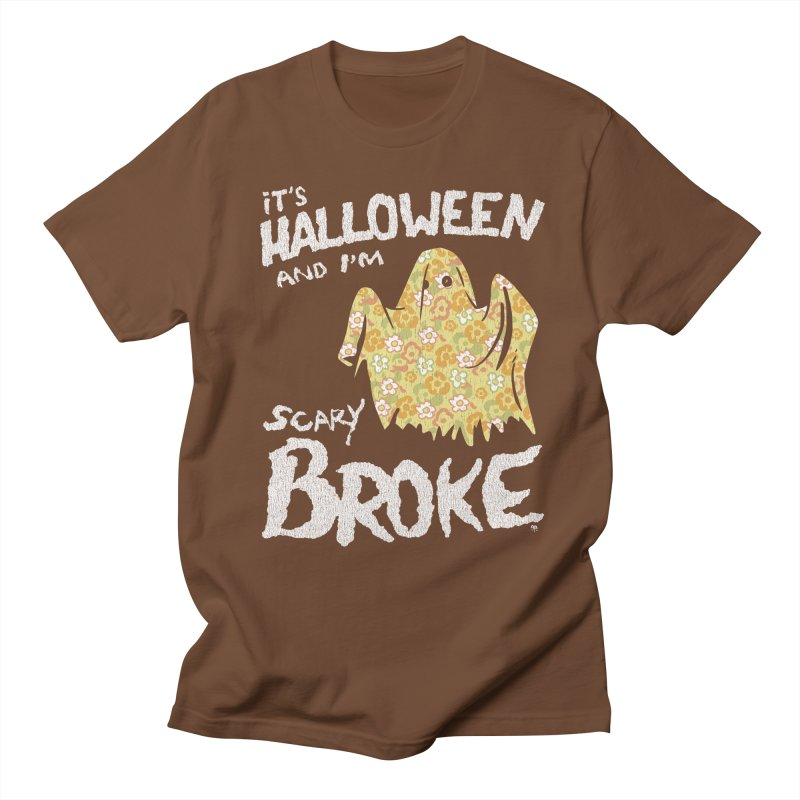 It's Halloween and I'm Scary Broke Men's Regular T-Shirt by Cheap Chills Fan Club