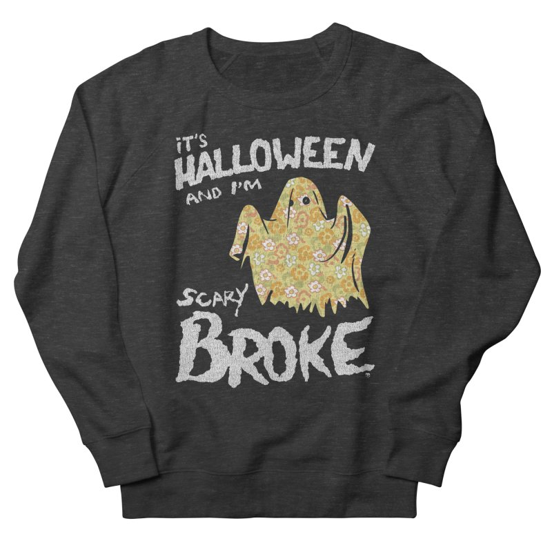 It's Halloween and I'm Scary Broke Women's Sweatshirt by Cheap Chills Fan Club