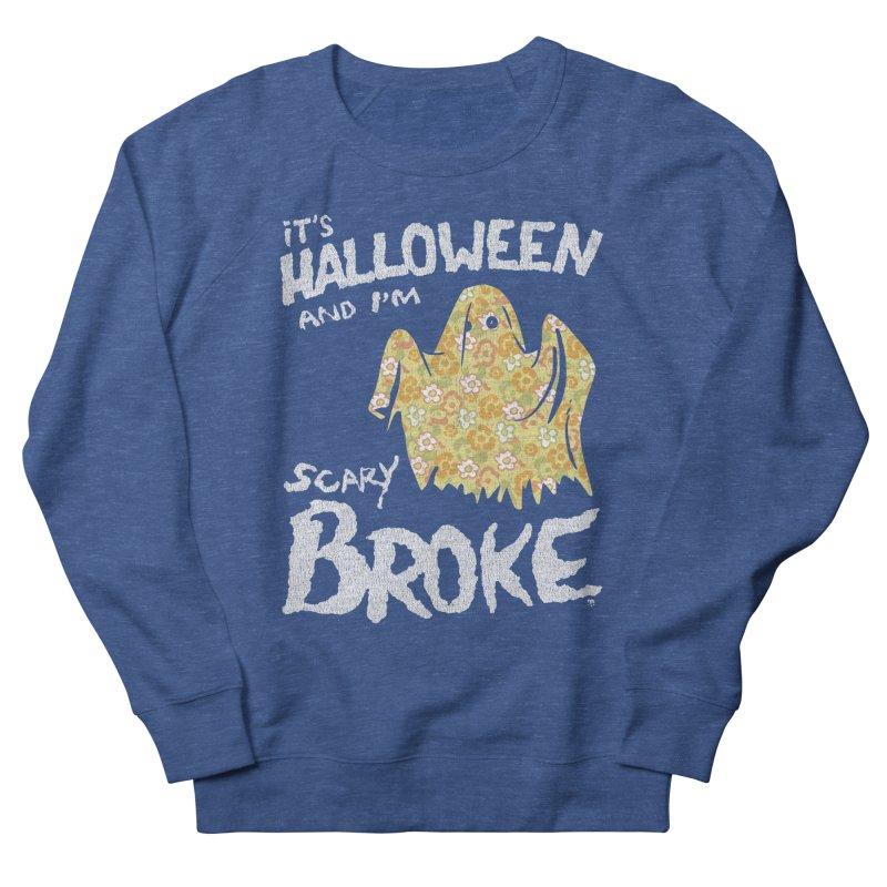 It's Halloween and I'm Scary Broke Women's Sweatshirt by Cheap Chills Fan Club