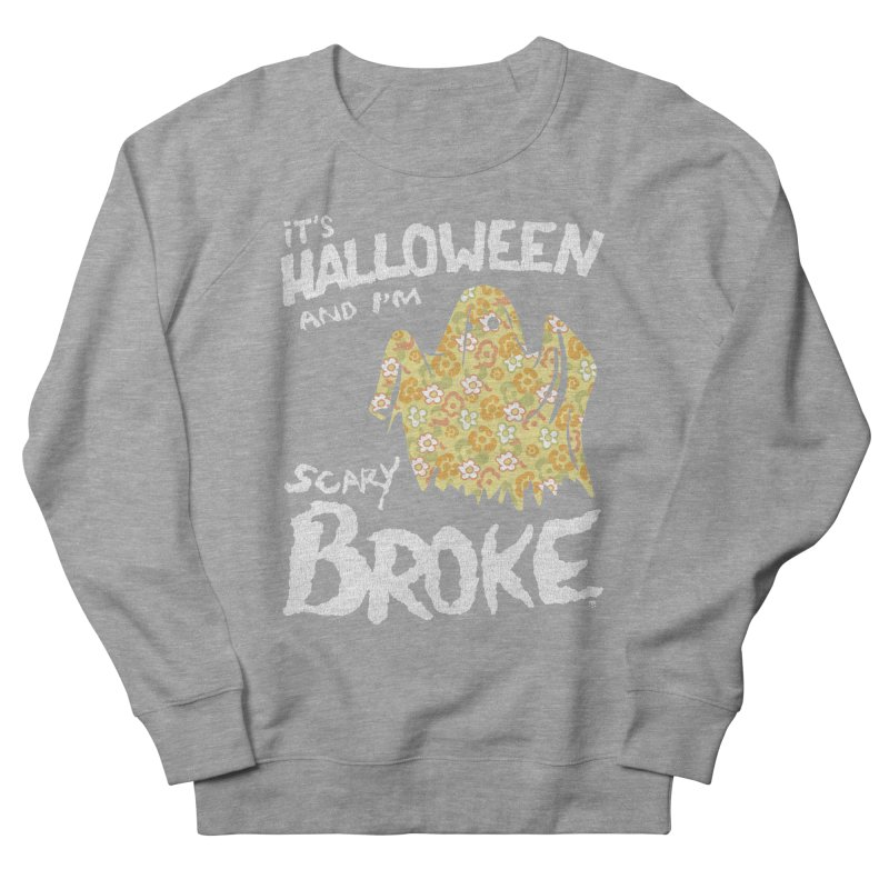 It's Halloween and I'm Scary Broke Women's French Terry Sweatshirt by Cheap Chills Fan Club