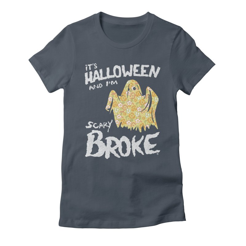 It's Halloween and I'm Scary Broke in Women's Fitted T-Shirt Denim by Cheap Chills Fan Club