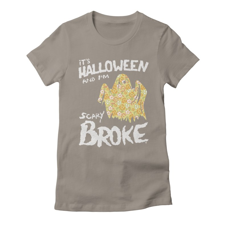 It's Halloween and I'm Scary Broke Women's Fitted T-Shirt by Cheap Chills Fan Club