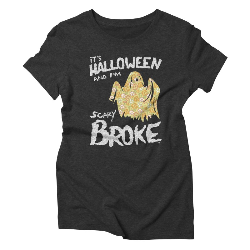 It's Halloween and I'm Scary Broke Women's Triblend T-shirt by Cheap Chills Fan Club