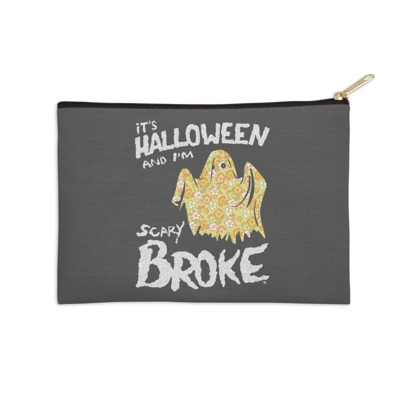 It's Halloween and I'm Scary Broke Accessories Zip Pouch by Cheap Chills Fan Club