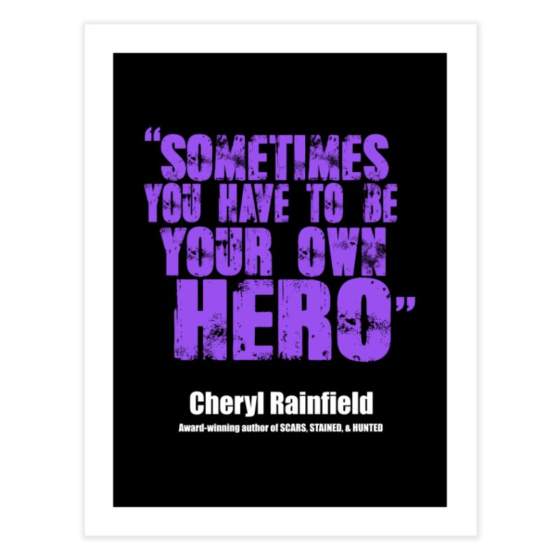 Sometimes You Have To Be Your Own Hero Home Fine Art Print by CherylRainfield's Shop