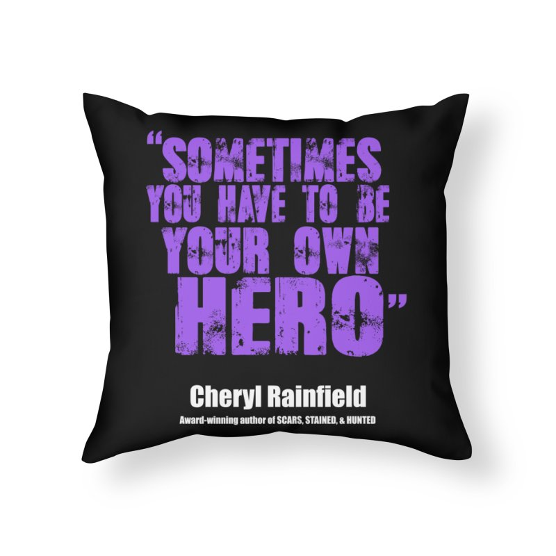 Sometimes You Have To Be Your Own Hero Home Throw Pillow by CherylRainfield's Shop