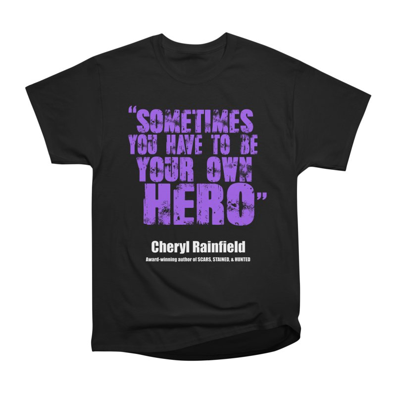 Sometimes You Have To Be Your Own Hero Women's Heavyweight Unisex T-Shirt by CherylRainfield's Shop