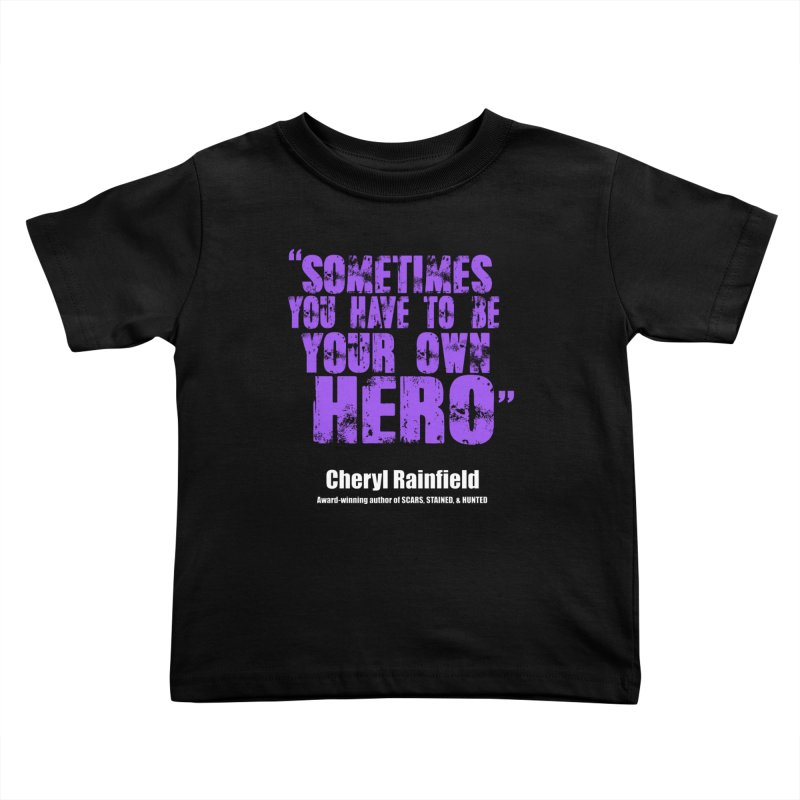 Sometimes You Have To Be Your Own Hero Kids Toddler T-Shirt by CherylRainfield's Shop
