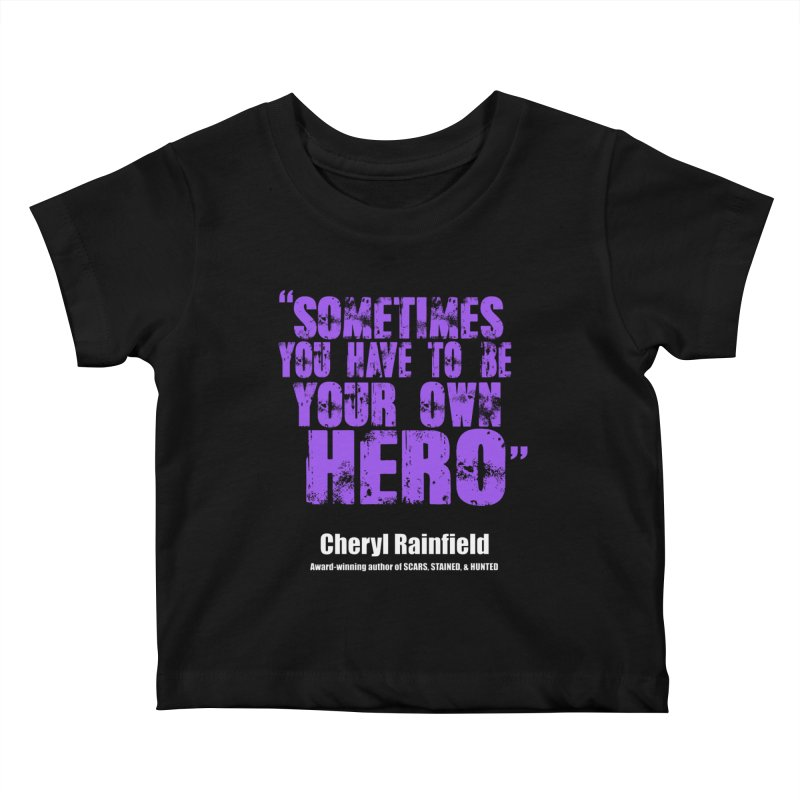 Sometimes You Have To Be Your Own Hero Kids Baby T-Shirt by CherylRainfield's Shop