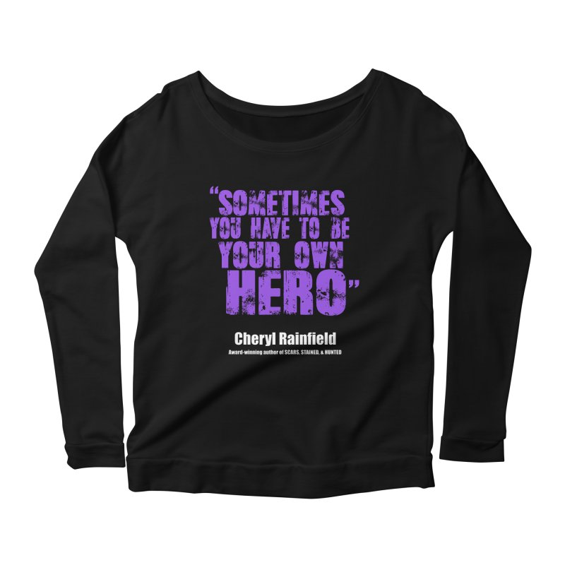 Sometimes You Have To Be Your Own Hero Women's Scoop Neck Longsleeve T-Shirt by CherylRainfield's Shop