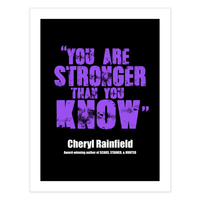 You Are Stronger Than You Know Home Fine Art Print by CherylRainfield's Shop