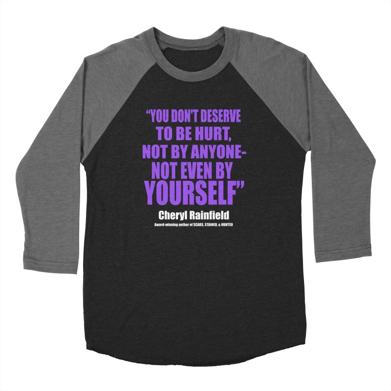 You Don't Deserve To Be Hurt, Not By Anyone - Not Even By Yourself Women's Baseball Triblend Longsleeve T-Shirt by CherylRainfield's Shop