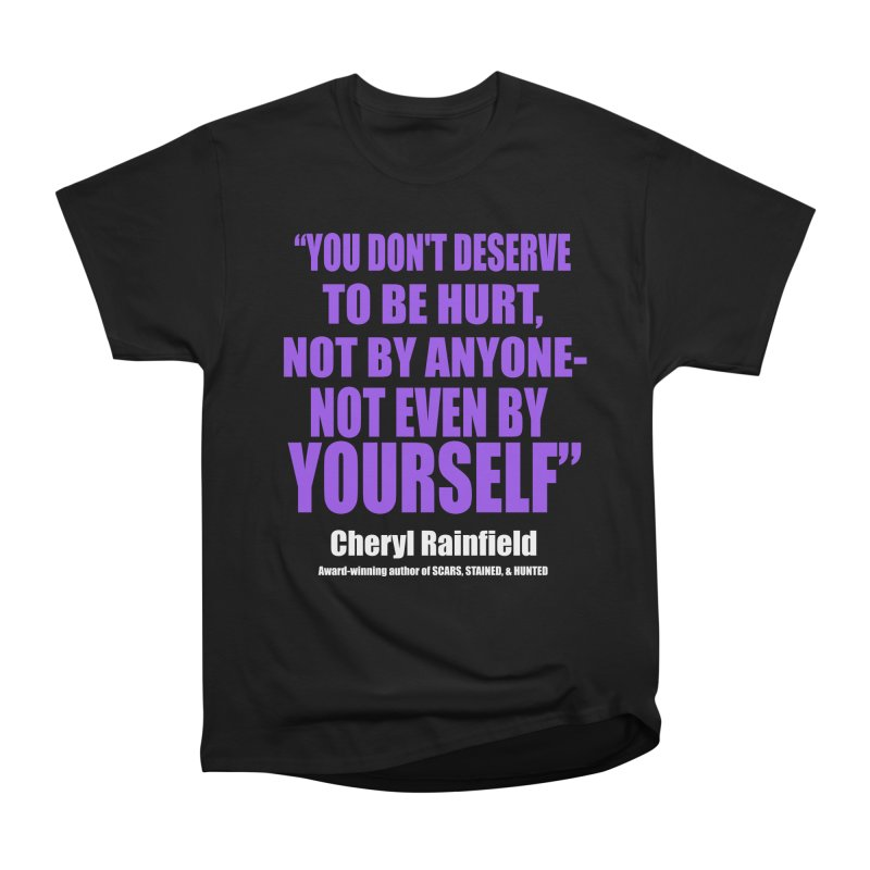 You Don't Deserve To Be Hurt, Not By Anyone - Not Even By Yourself Women's Heavyweight Unisex T-Shirt by CherylRainfield's Shop