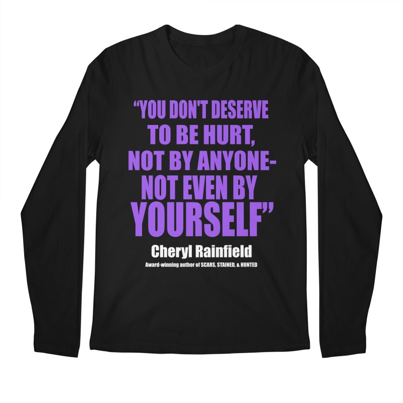 You Don't Deserve To Be Hurt, Not By Anyone - Not Even By Yourself Men's Regular Longsleeve T-Shirt by CherylRainfield's Shop