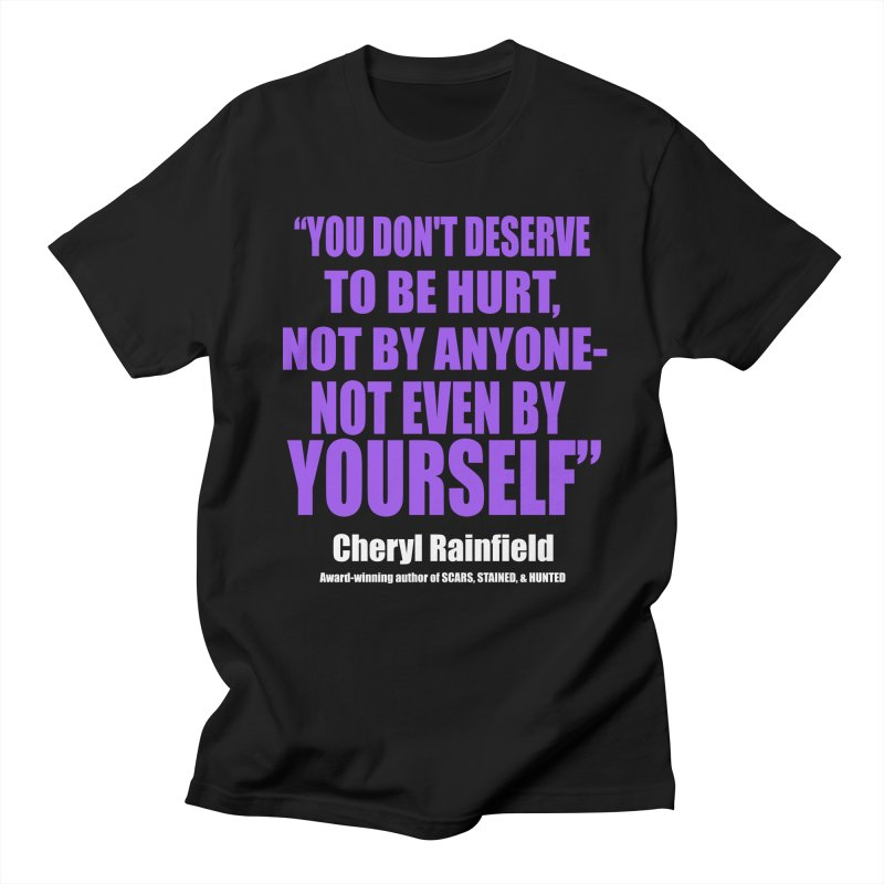 You Don't Deserve To Be Hurt, Not By Anyone - Not Even By Yourself Women's Regular Unisex T-Shirt by CherylRainfield's Shop