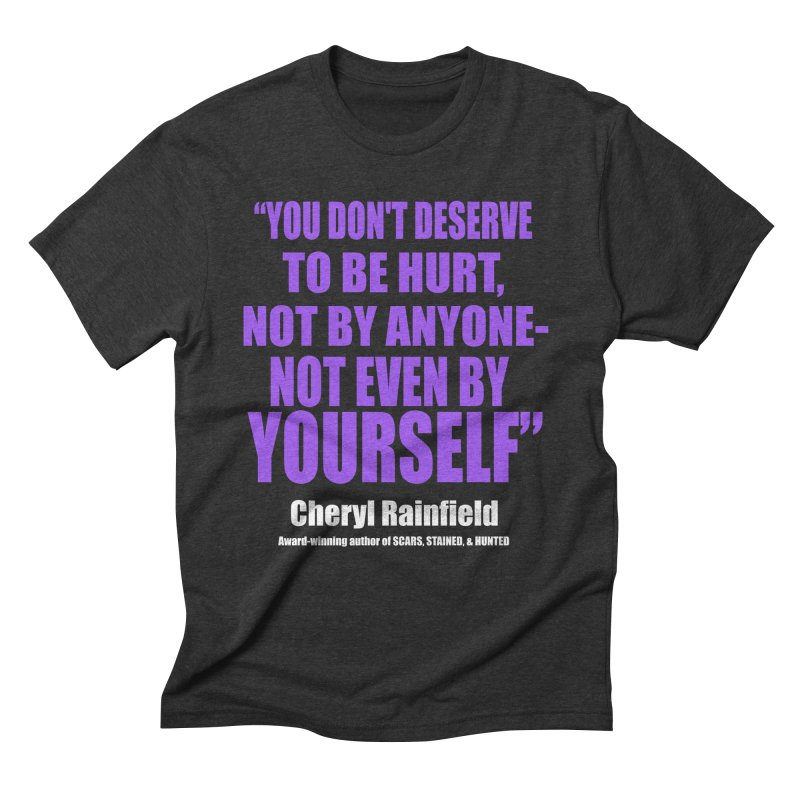 You Don't Deserve To Be Hurt, Not By Anyone - Not Even By Yourself Men's Triblend T-Shirt by CherylRainfield's Shop