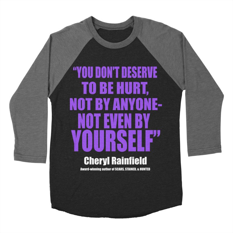 You Don't Deserve To Be Hurt, Not By Anyone - Not Even By Yourself Men's Baseball Triblend Longsleeve T-Shirt by CherylRainfield's Shop