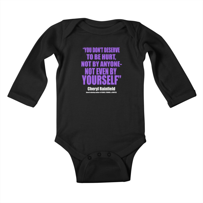You Don't Deserve To Be Hurt, Not By Anyone - Not Even By Yourself Kids Baby Longsleeve Bodysuit by CherylRainfield's Shop