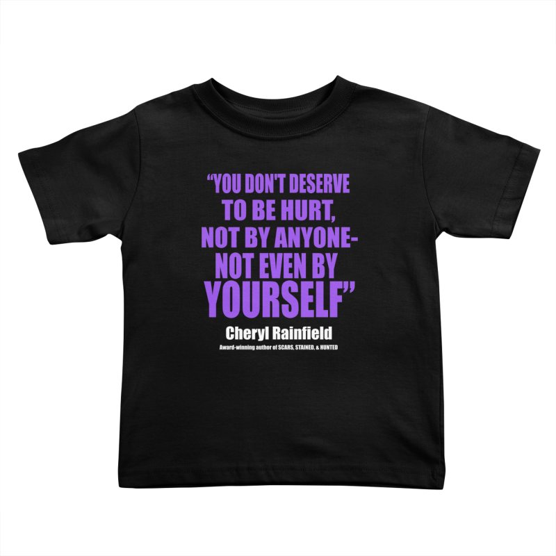 You Don't Deserve To Be Hurt, Not By Anyone - Not Even By Yourself Kids Toddler T-Shirt by CherylRainfield's Shop